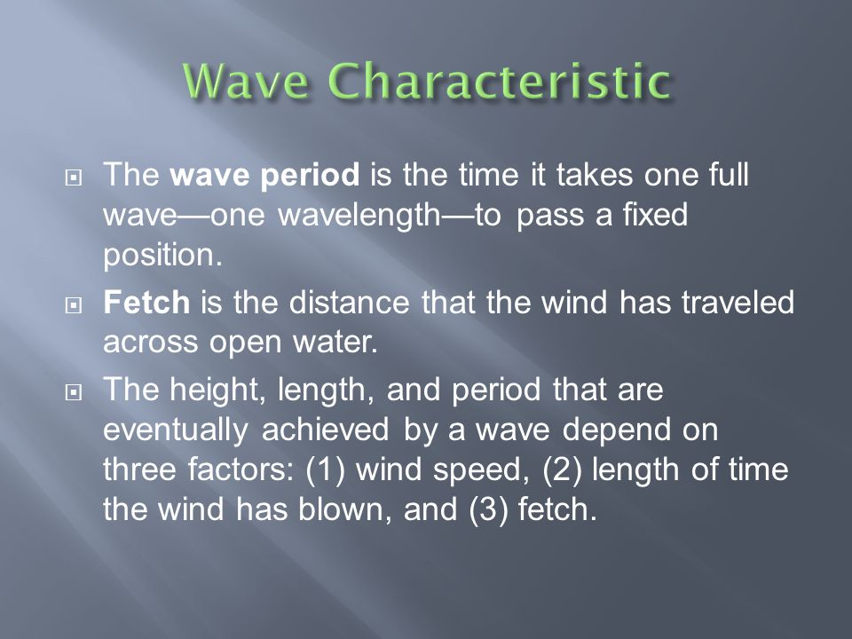 Wave Characteristic The wave period is the time it takes one full wave—one wavelength—to pass a fixed position.