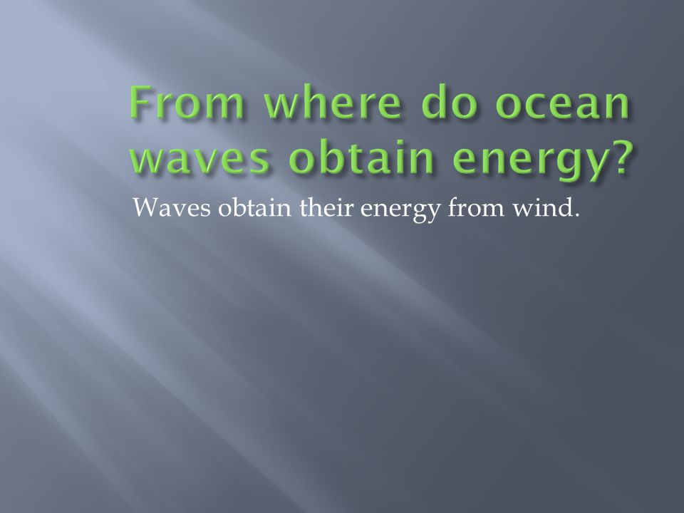 From where do ocean waves obtain energy