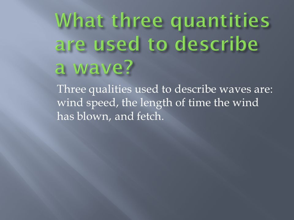 What three quantities are used to describe a wave
