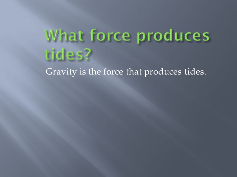 What force produces tides