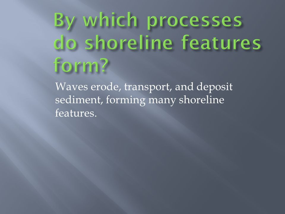 By which processes do shoreline features form