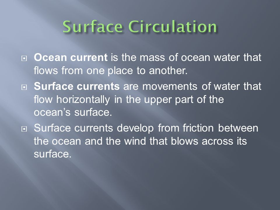 Surface Circulation Ocean current is the mass of ocean water that flows from one place to another.