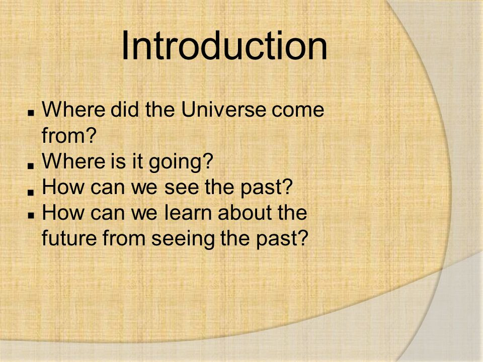 . . . . Introduction Where did the Universe come from
