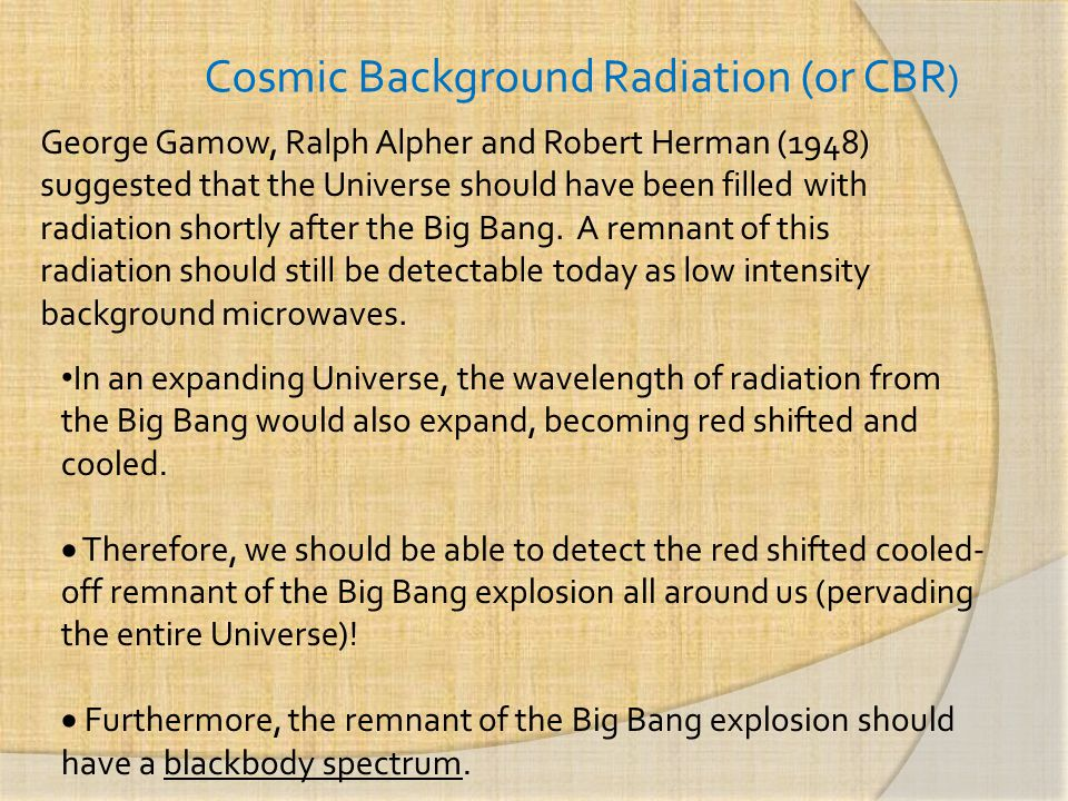 Cosmic Background Radiation (or CBR)
