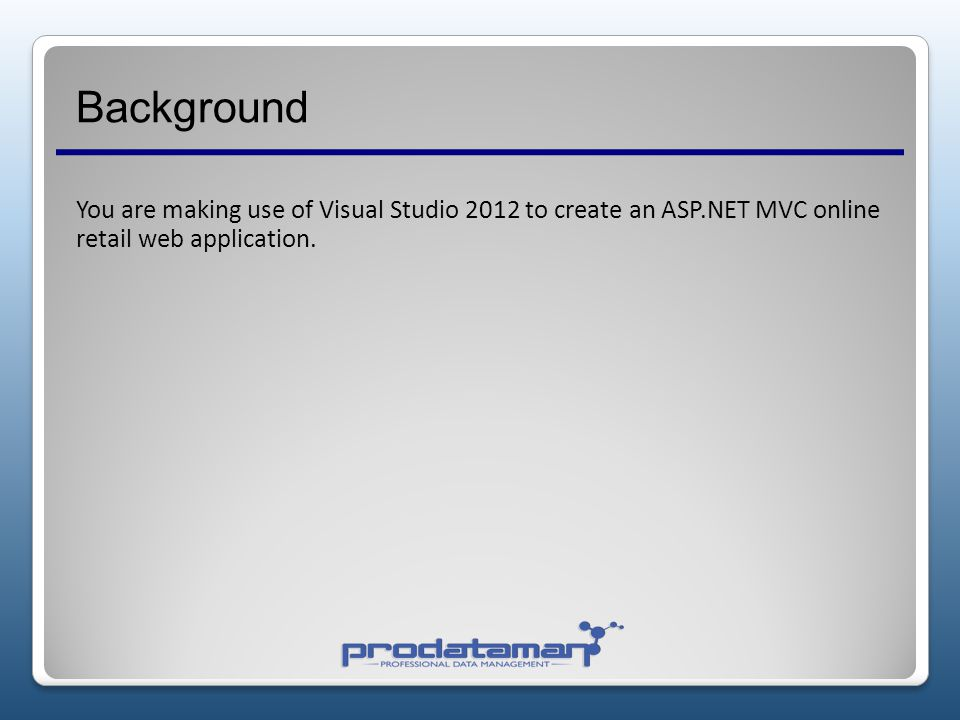 Background You are making use of Visual Studio 2012 to create an ASP.NET MVC online retail web application.