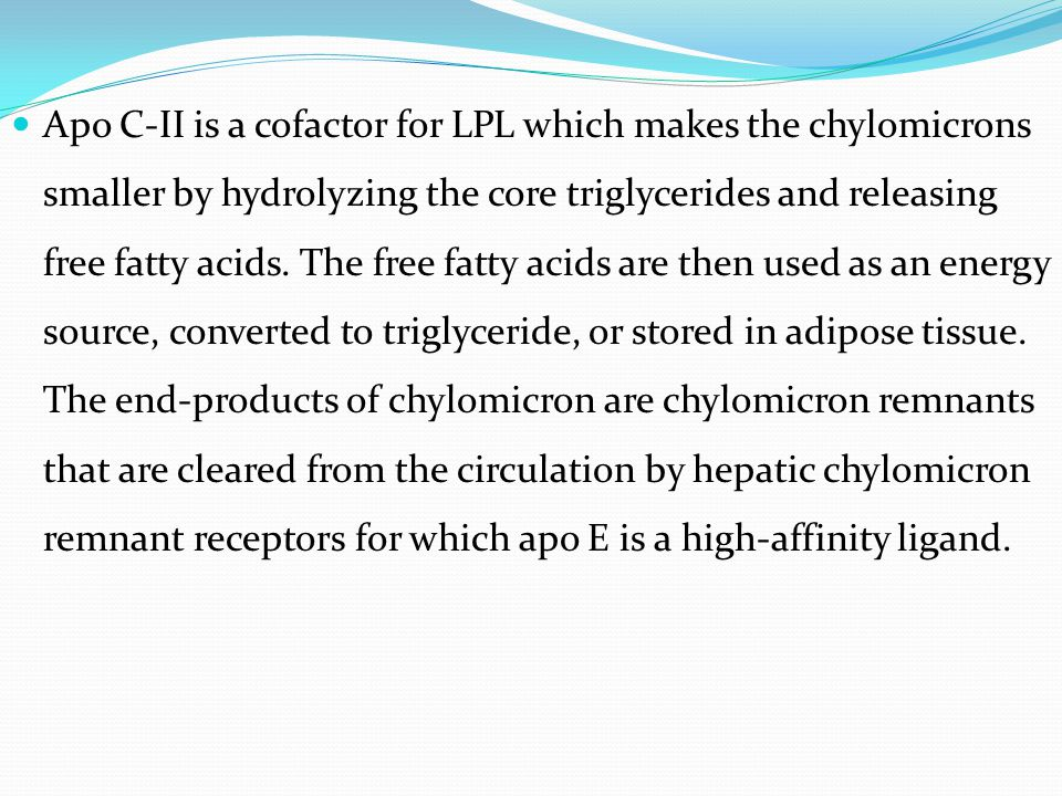Apo C-II is a cofactor for LPL which makes the chylomicrons smaller by hydrolyzing the core triglycerides and releasing free fatty acids.