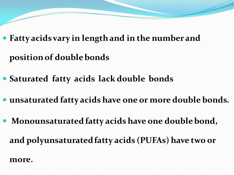 Fatty acids vary in length and in the number and position of double bonds