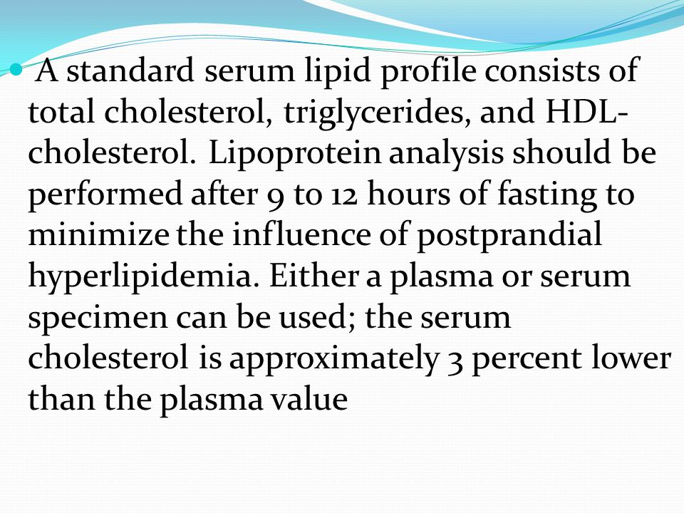 A standard serum lipid profile consists of total cholesterol, triglycerides, and HDL-cholesterol.