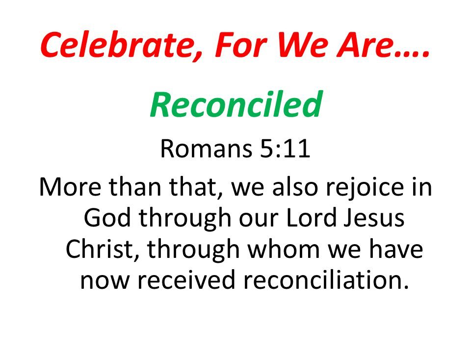 Celebrate, For We Are…. Reconciled