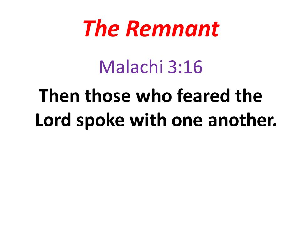 Malachi 3:16 Then those who feared the Lord spoke with one another.