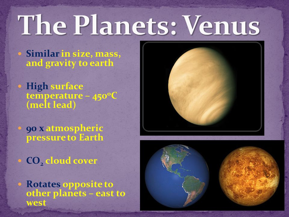 The Planets: Venus Similar in size, mass, and gravity to earth