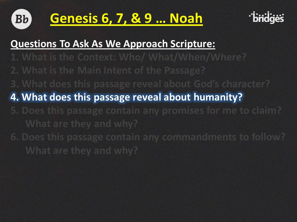 Genesis 6, 7, & 9 … Noah Questions To Ask As We Approach Scripture: