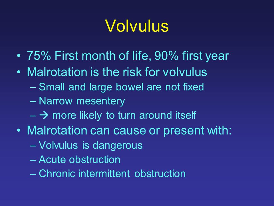 Volvulus 75% First month of life, 90% first year