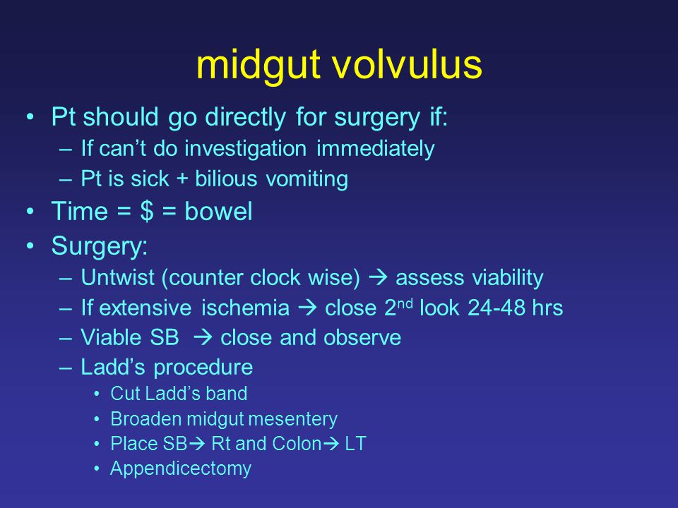 midgut volvulus Pt should go directly for surgery if: Time = $ = bowel
