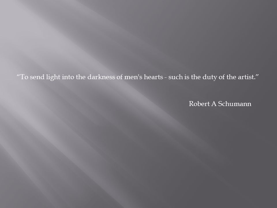 To send light into the darkness of men s hearts - such is the duty of the artist.