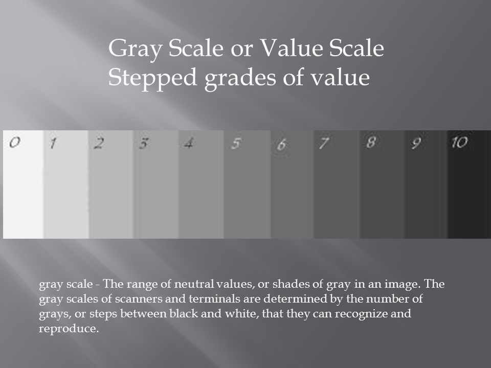Gray Scale or Value Scale Stepped grades of value
