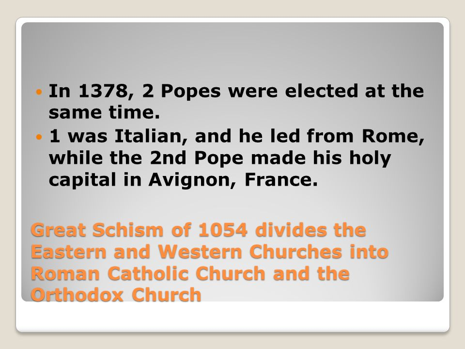 In 1378, 2 Popes were elected at the same time.