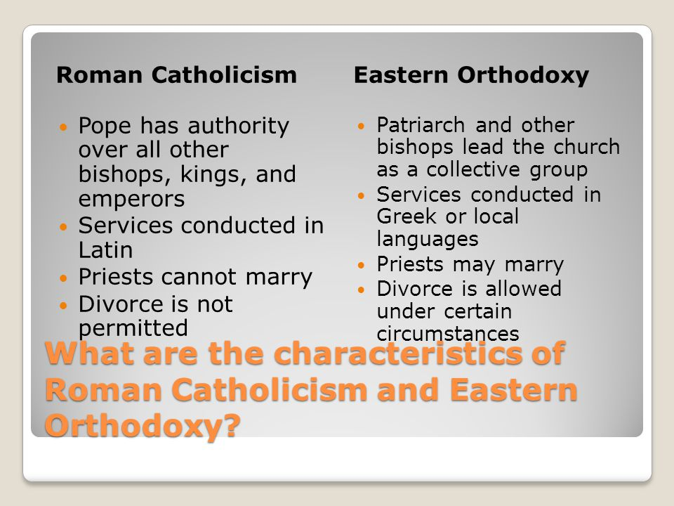 Roman Catholicism Eastern Orthodoxy. Pope has authority over all other bishops, kings, and emperors.