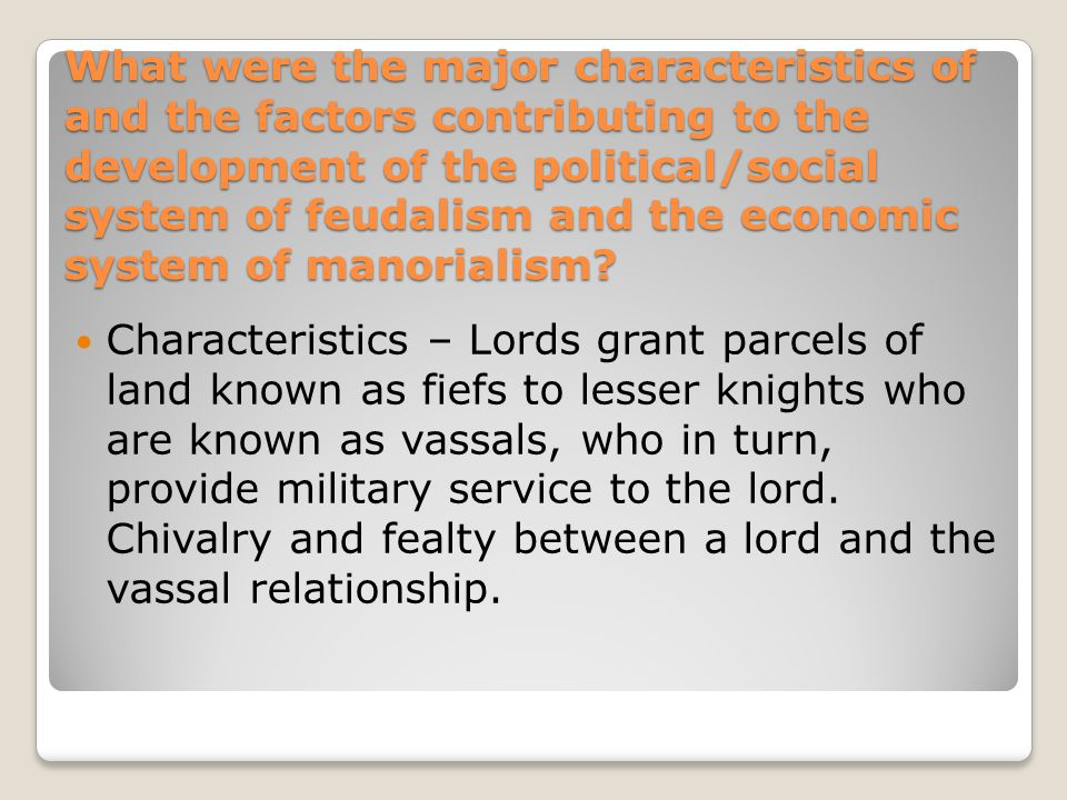 What were the major characteristics of and the factors contributing to the development of the political/social system of feudalism and the economic system of manorialism