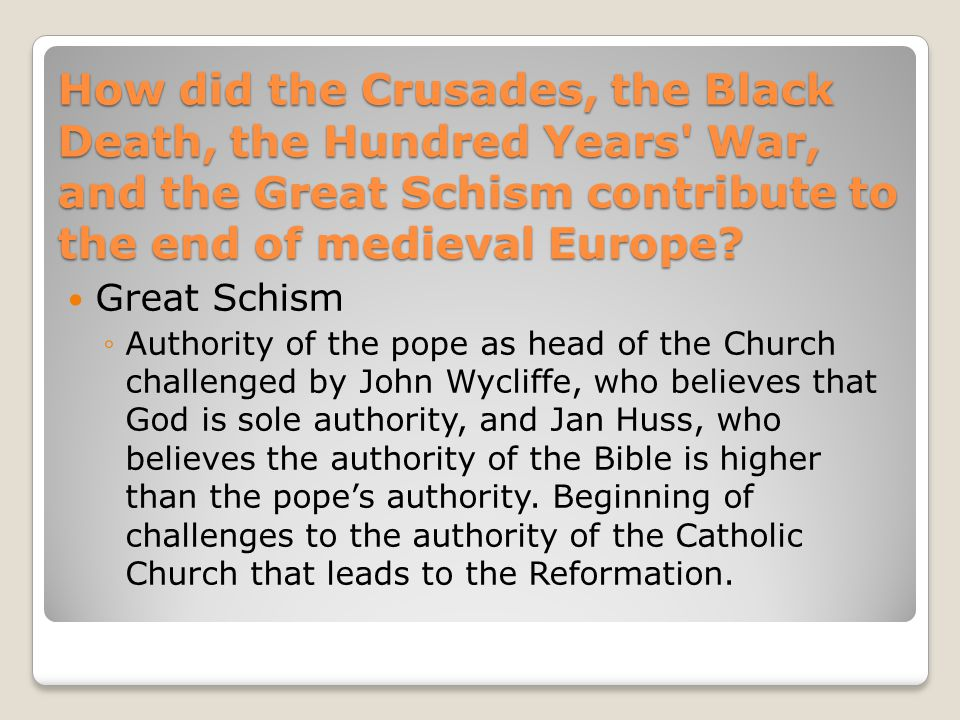 How did the Crusades, the Black Death, the Hundred Years War, and the Great Schism contribute to the end of medieval Europe