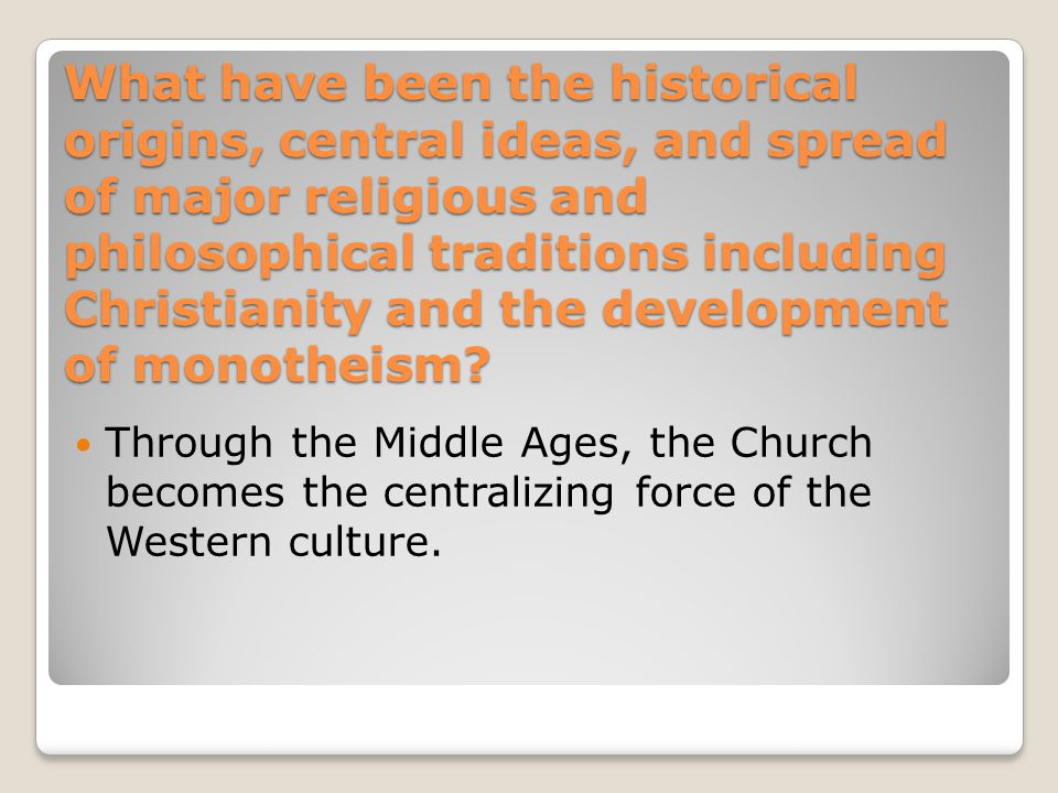 What have been the historical origins, central ideas, and spread of major religious and philosophical traditions including Christianity and the development of monotheism