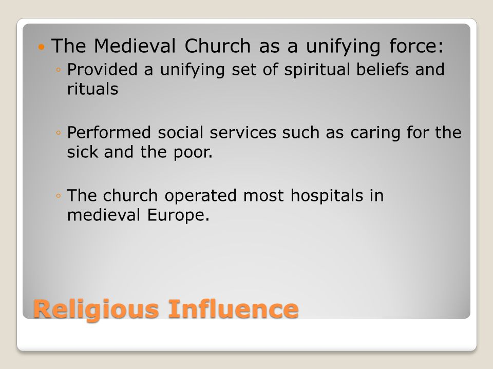 Religious Influence The Medieval Church as a unifying force: