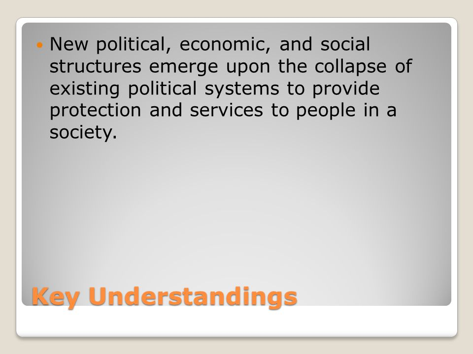 New political, economic, and social structures emerge upon the collapse of existing political systems to provide protection and services to people in a society.