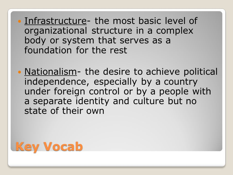 Infrastructure- the most basic level of organizational structure in a complex body or system that serves as a foundation for the rest