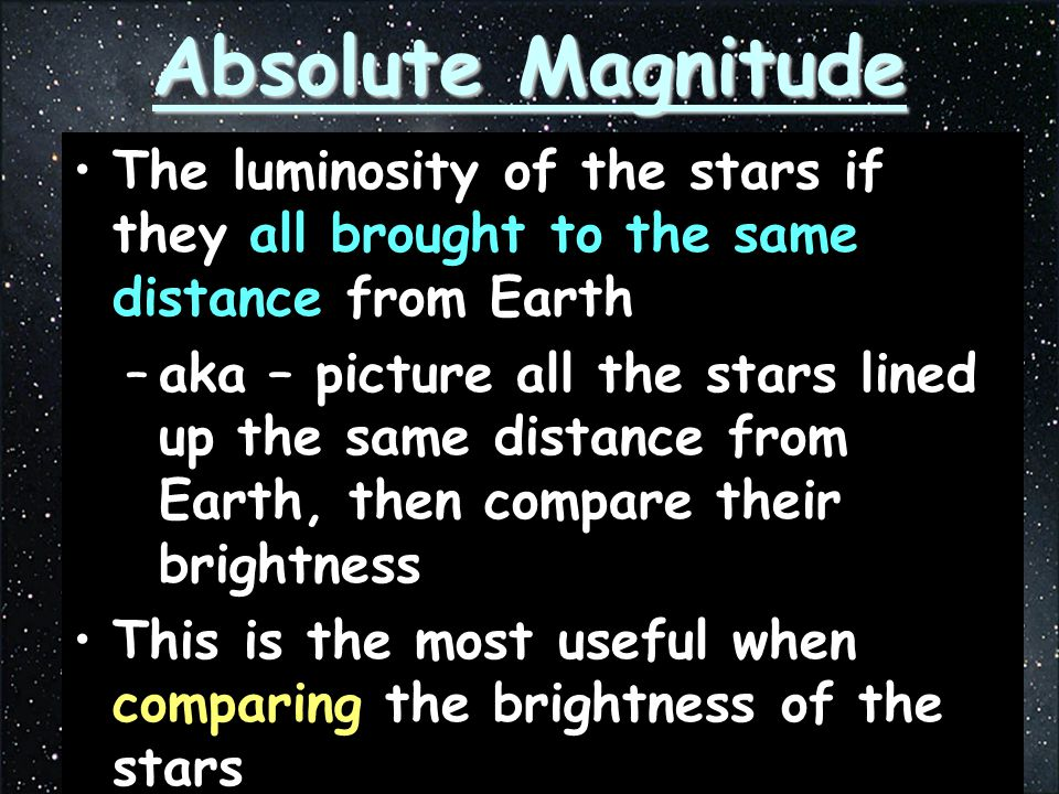 Absolute Magnitude The luminosity of the stars if they all brought to the same distance from Earth.