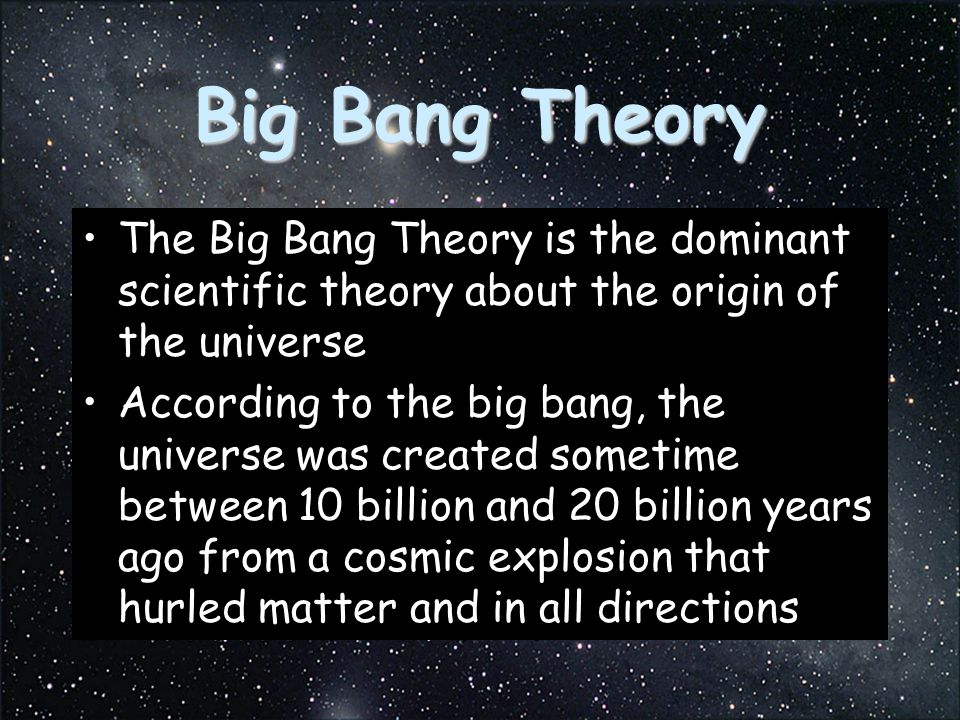 Big Bang Theory The Big Bang Theory is the dominant scientific theory about the origin of the universe.