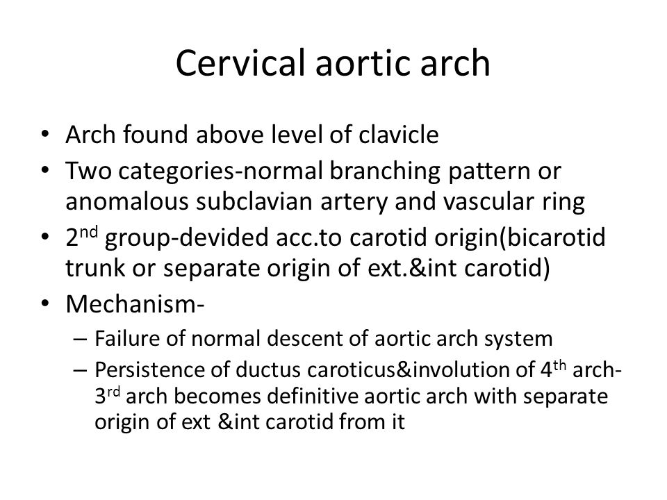 Cervical aortic arch Arch found above level of clavicle