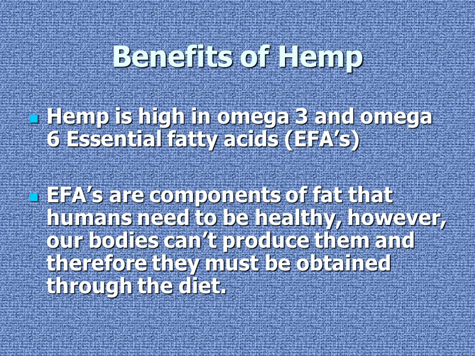 Benefits of Hemp Hemp is high in omega 3 and omega 6 Essential fatty acids (EFA's)