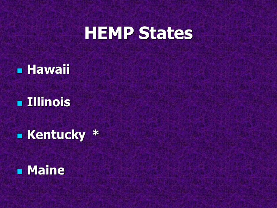 HEMP States Hawaii Illinois Kentucky * Maine