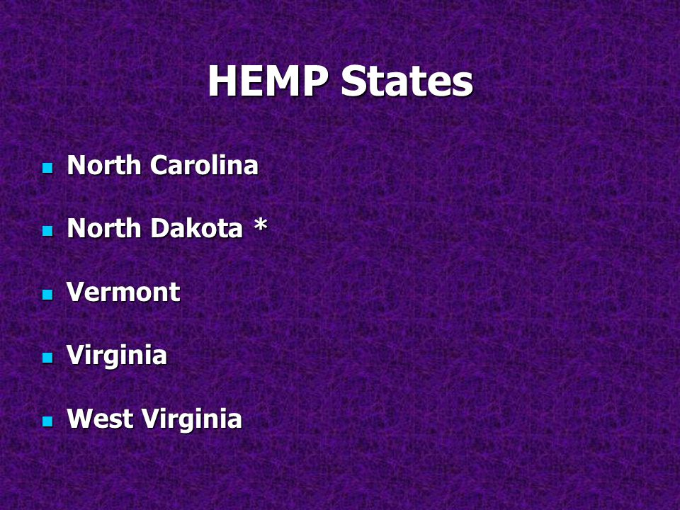 HEMP States North Carolina North Dakota * Vermont Virginia