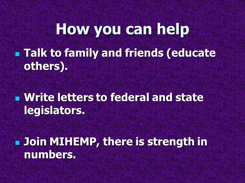 How you can help Talk to family and friends (educate others).