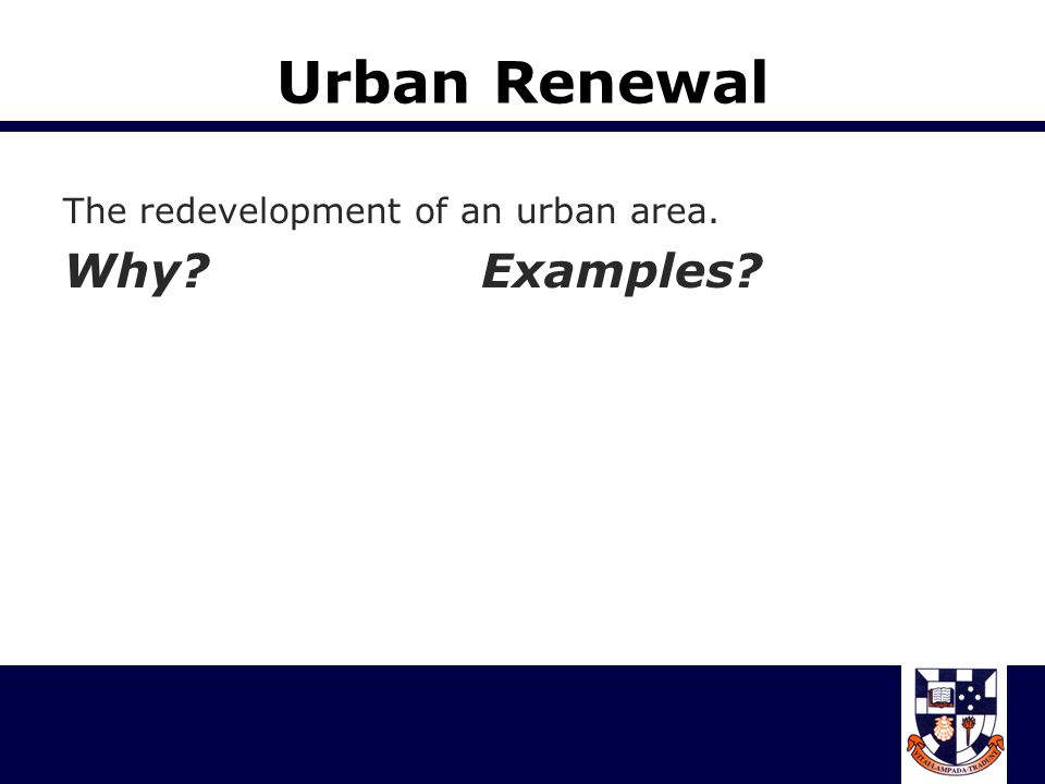 Urban Renewal The redevelopment of an urban area. Why Examples