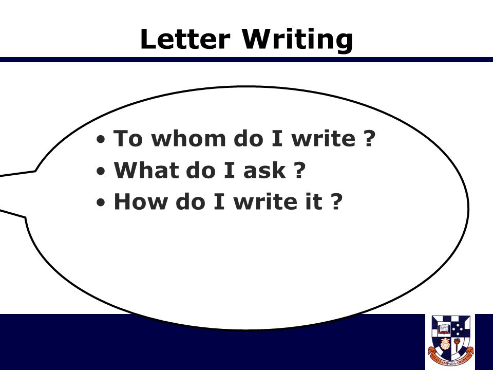 Letter Writing To whom do I write What do I ask