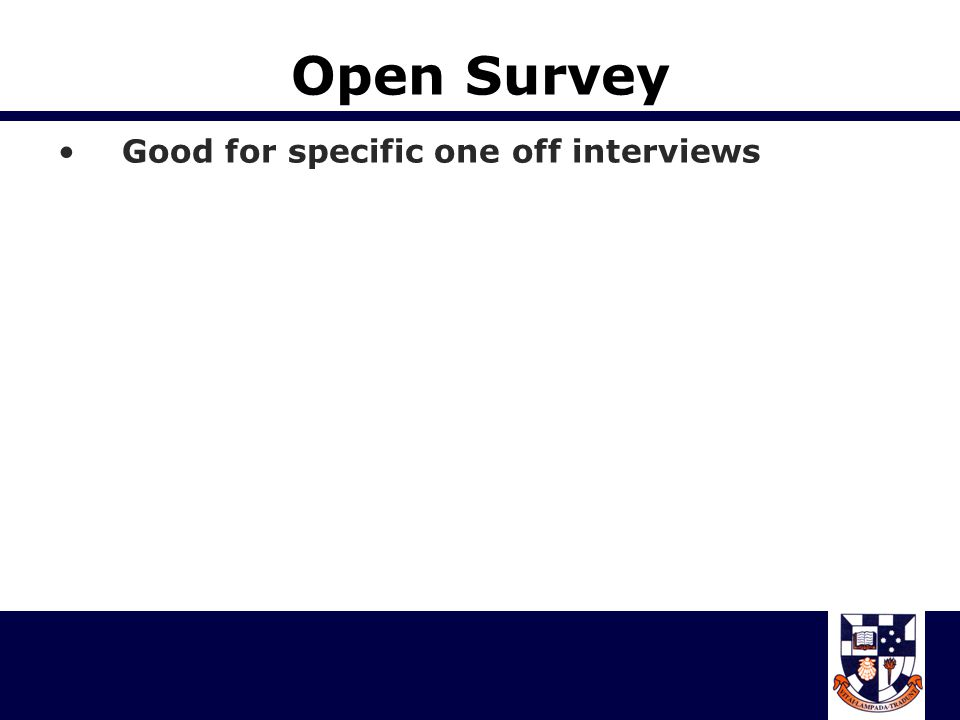 Open Survey Good for specific one off interviews
