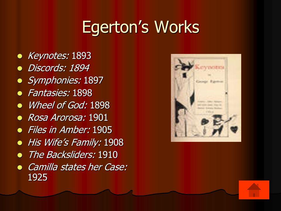 Egerton's Works Keynotes: 1893 Discords: 1894 Symphonies: 1897