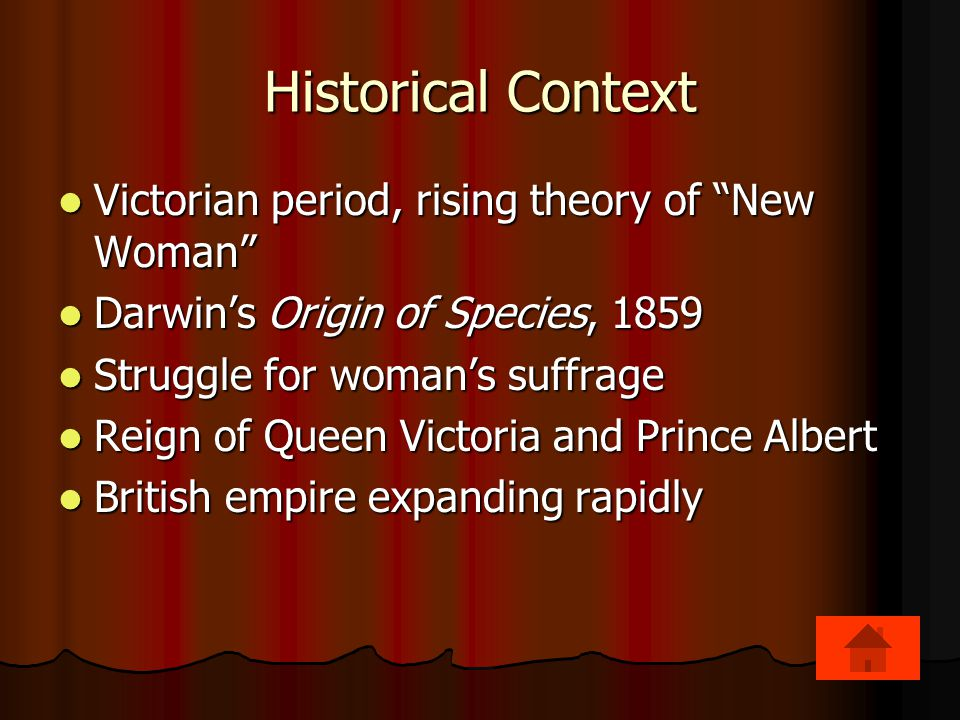 Historical Context Victorian period, rising theory of New Woman