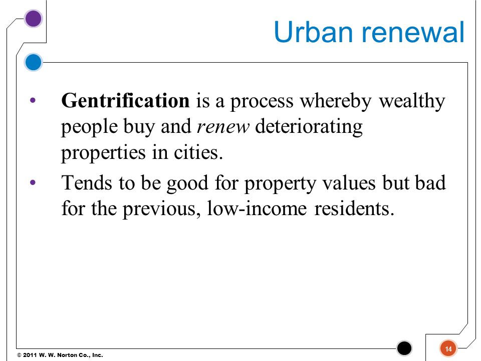 Urban renewal Gentrification is a process whereby wealthy people buy and renew deteriorating properties in cities.
