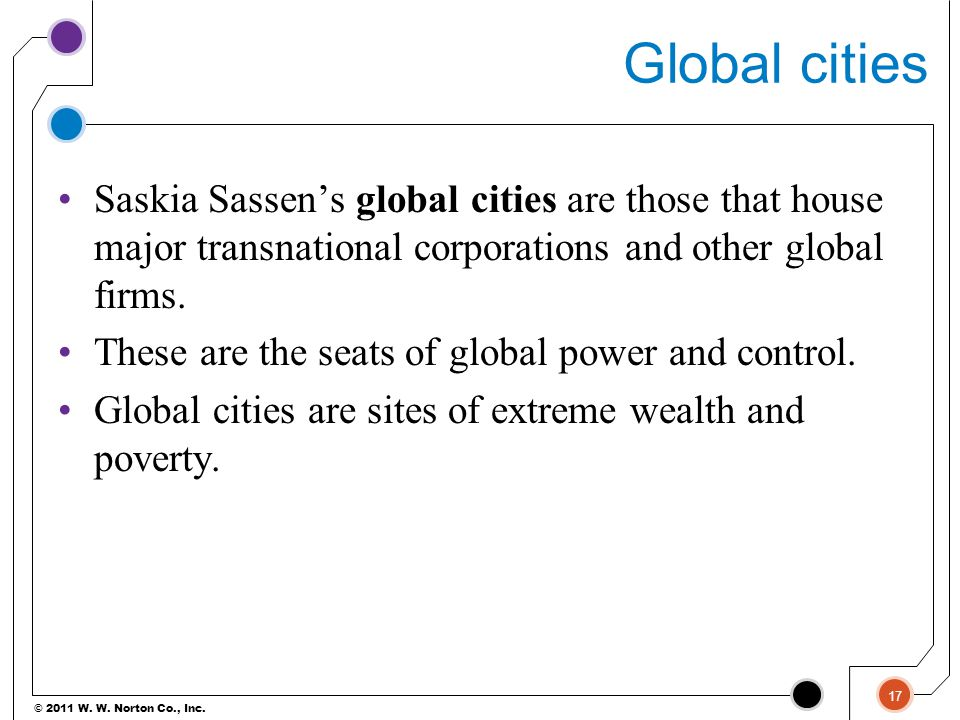 Global cities Saskia Sassen's global cities are those that house major transnational corporations and other global firms.