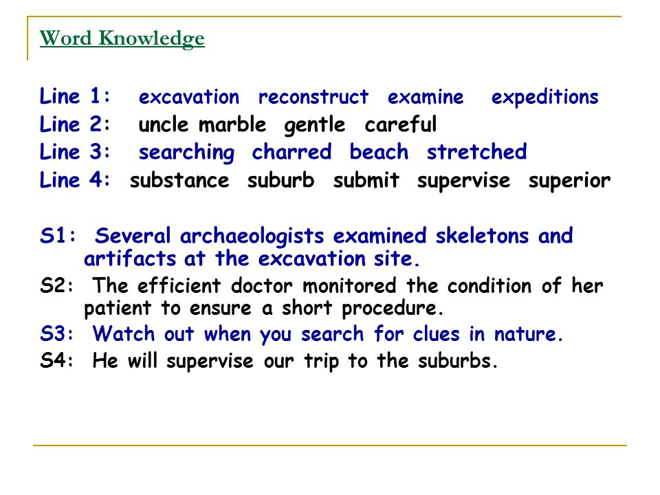 Word Knowledge Line 1: excavation reconstruct examine expeditions