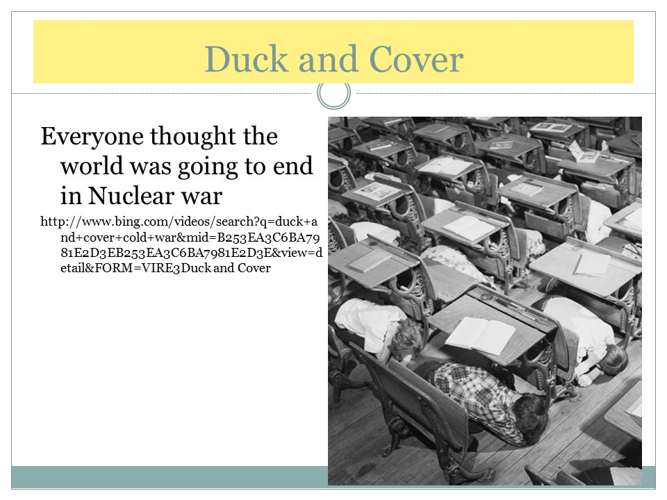 Duck and Cover Everyone thought the world was going to end in Nuclear war.