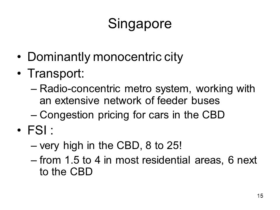 Singapore Dominantly monocentric city Transport: FSI :
