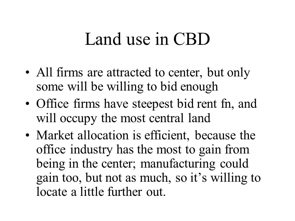 Land use in CBD All firms are attracted to center, but only some will be willing to bid enough.