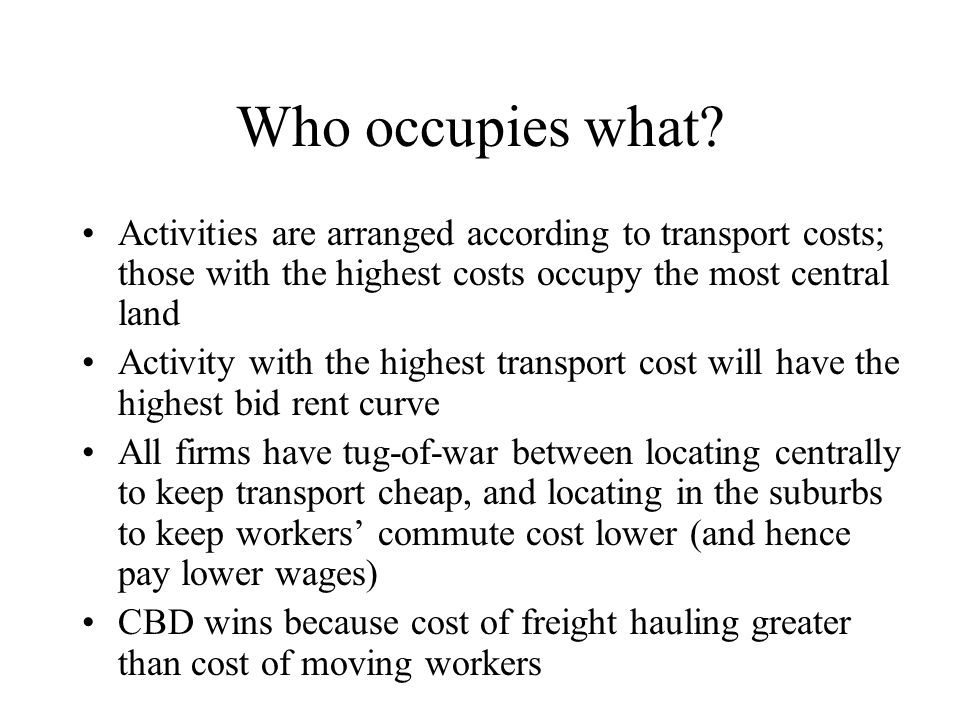 Who occupies what Activities are arranged according to transport costs; those with the highest costs occupy the most central land.