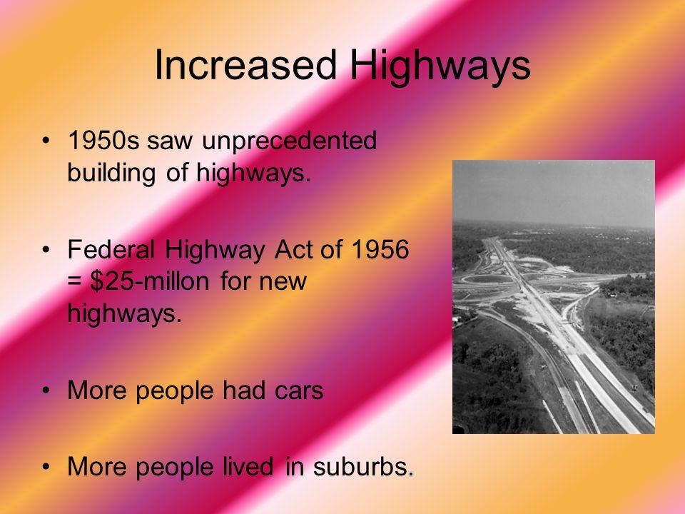 Increased Highways 1950s saw unprecedented building of highways.