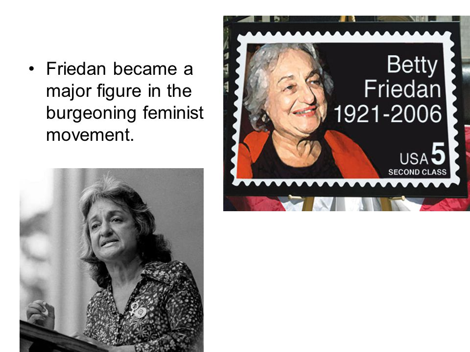 Friedan became a major figure in the burgeoning feminist movement.