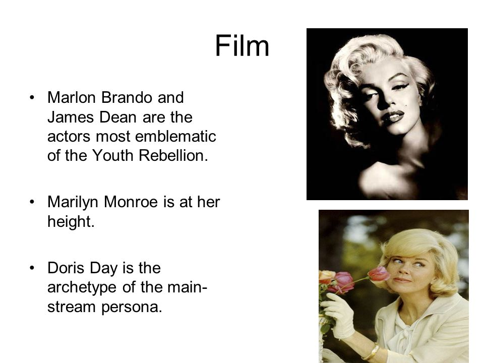 Film Marlon Brando and James Dean are the actors most emblematic of the Youth Rebellion. Marilyn Monroe is at her height.
